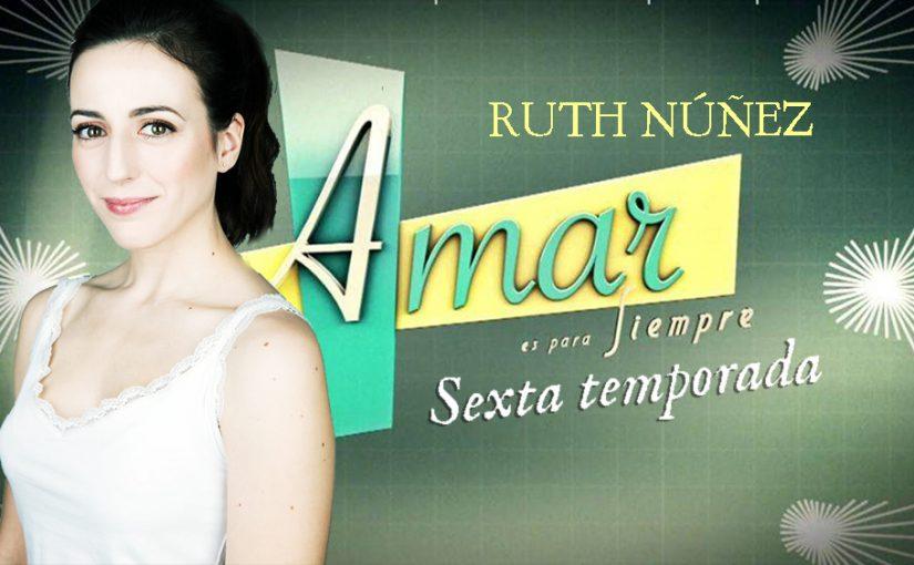 """Amar es para siempre"" ficha a Ruth Núñez para su sexta temporada"